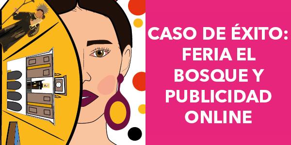 Casos de Éxito: Feria El Bosque y Publicidad Online